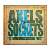 The Jeffrey Lee Pierce Sessions Project: Axels & Sockets