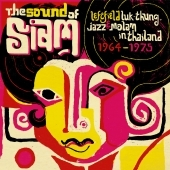 Sound Of Siam - Leftfield Luk Thung, Jazz And Molam From Thailand 1964 -1975
