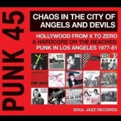 Punk 45: Chaos In The City Of Angels And Devils - Hollywood From X To Zero & Hardcore On The Beaches: Punk In Los Angeles 1977-81