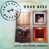 Wood Beez ( Pray Like Aretha Franklin )