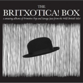 The Britxotica! Box - Three Amazing Albums Of Primitive Pop And Savage Jazz From The Wild British Isles!