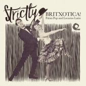 Strictly Britxotica! Palais Pop And Locarno Latin