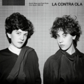 La Contra Ola: Synth Wave & Post Punk From Spain 1980-86