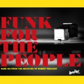 Funk For The People: Rare 45s From The Archives Of Robert Perlman