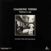 Chansons Yiddish: Tendresses Et Rage