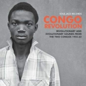 Congo Revolution – Revolutionary And Evolutionary Sounds From The Two Congos 1955-62