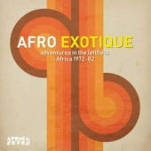 Afro Exotique - Adventures In The Leftfield, Africa 1972-82