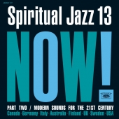 Spiritual Jazz 13: Now! Part 2 / Modern Sounds For The 21st Century