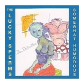 The Lucky Sperms - Somewhat Humorous