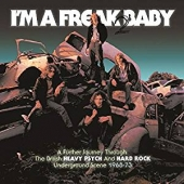 I'm A Freak 2 Baby ~ A Further Journey Through The British Heavy Psych & Hard Rock Underground Scene: 1968-1973